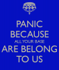 asd.keepcalm_o_matic.co.uk_i_w600_panic_because_all_your_base_are_belong_to_us.png